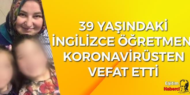 39 YAŞINDAKİ İNGİLİZCE ÖĞRETMENİ KORONAVİRÜSTEN VEFAT ETTİ