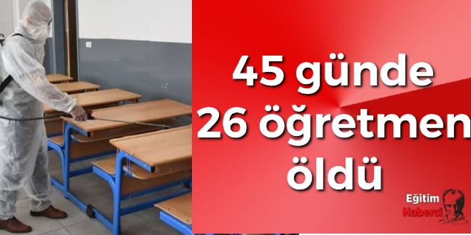 45 günde 26 öğretmen öldü