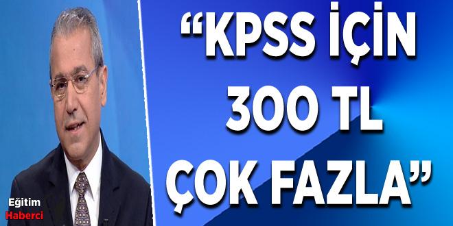 Abbas Güçlü:KPSS İçin 300 Tl Çok Fazla