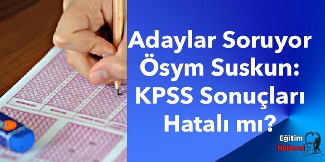 Adaylar Soruyor  Ösym Suskun:KPSS Sonuçları Hatalı mı?