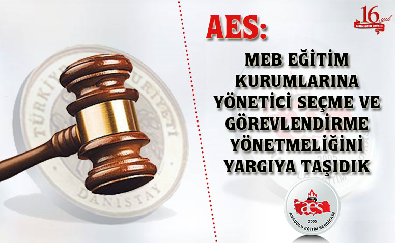 AES: MEB EĞİTİM KURUMLARINA YÖNETİCİ SEÇME VE GÖREVLENDİRME YÖNETMELİĞİNİ YARGIYA TAŞIDIK