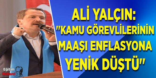 Ali Yalçın: ''Kamu Görevlilerinin Maaşı Enflasyona Yenik Düştü''