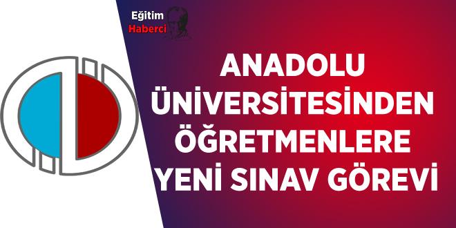 Anadolu Üniversitesinden Öğretmenlere Yeni Sınav Görevi
