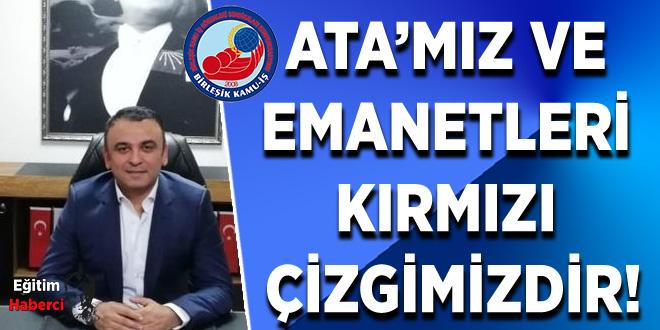 ATA'MIZ VE EMANETLERİ KIRMIZI ÇİZGİMİZDİR!