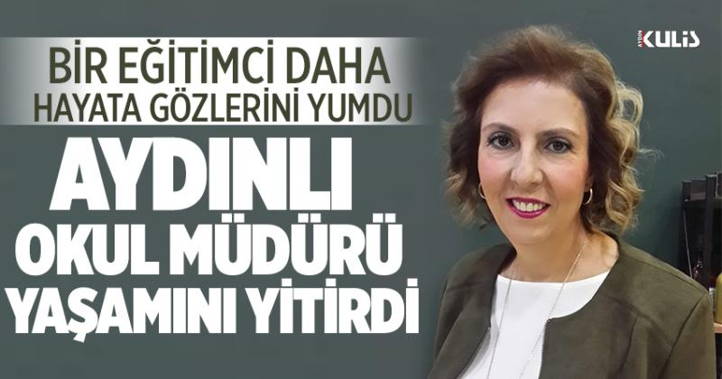 Aydın'da okul müdürü yaşamını yitirdi