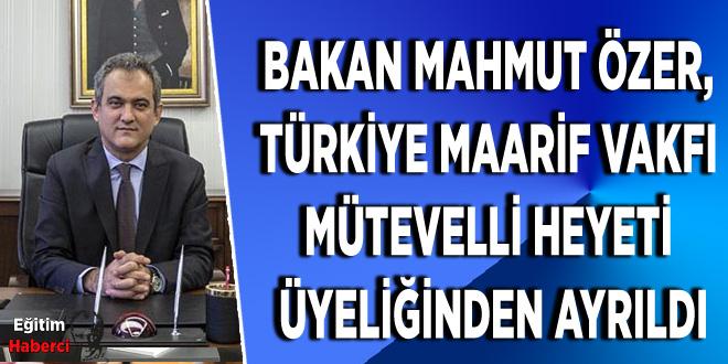 Bakan Mahmut Özer, Türkiye Maarif Vakfı Mütevelli Heyeti üyeliğinden ayrıldı