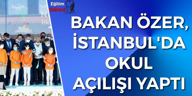 BAKAN ÖZER, İSTANBUL'DA OKUL AÇILIŞI YAPTI