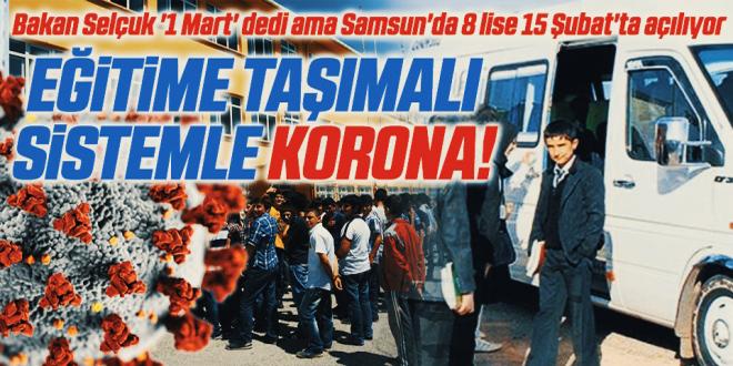 Bakan Selçuk '1 Mart' dedi ama Samsun'da 8 lise 15 Şubat'ta açılıyor