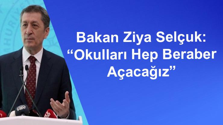 """Bakan Ziya Selçuk: """"Okulları Hep Beraber Açacağız"""""""