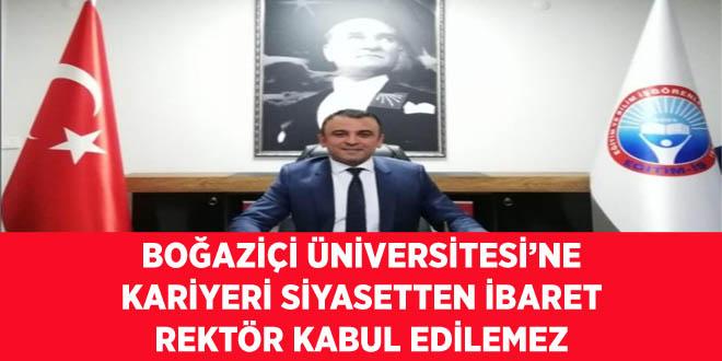 Boğaziçi Üniversitesi'ne Kariyeri Siyasetten İbaret Rektör Kabul Edilemez