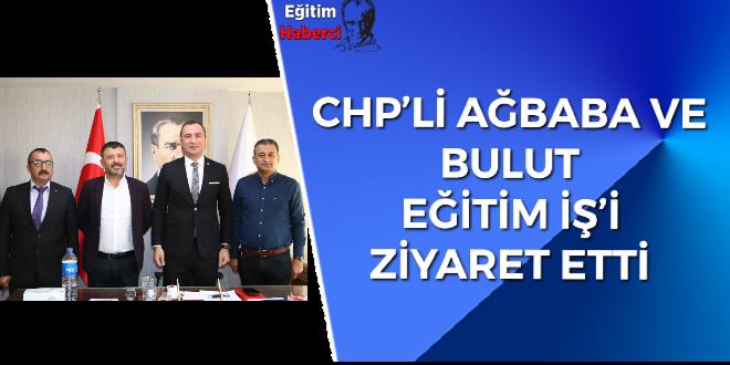 CHP'Lİ AĞBABA VE BULUT EĞİTİM İŞ'İ ZİYARET ETTİ