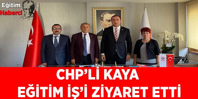 CHP'Lİ KAYA  EĞİTİM İŞ'İ ZİYARET ETTİ