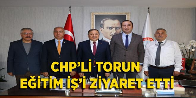 CHP'Lİ TORUN  EĞİTİM İŞ'İ ZİYARET ETTİ