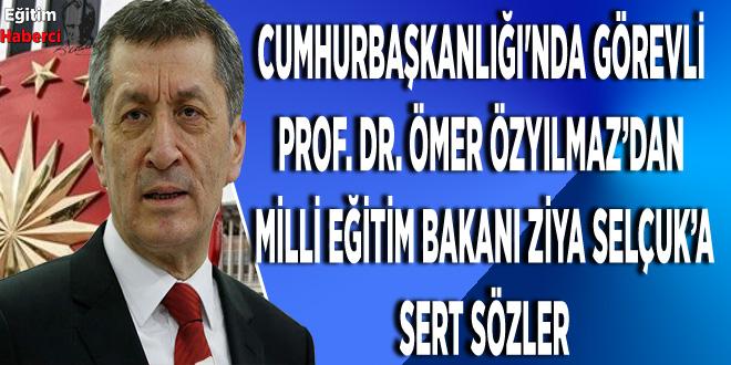 Cumhurbaşkanlığı'nda görevli Prof. Dr. Ömer Özyılmaz'dan Milli Eğitim Bakanı Ziya Selçuk'a Sert Eleştiri