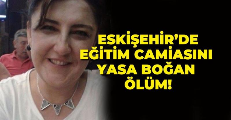 Eskişehir'de eğitim camiasını yasa boğan ölüm!