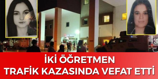 İKİ ÖĞRETMEN  TRAFİK KAZASINDA VEFAT ETTİ