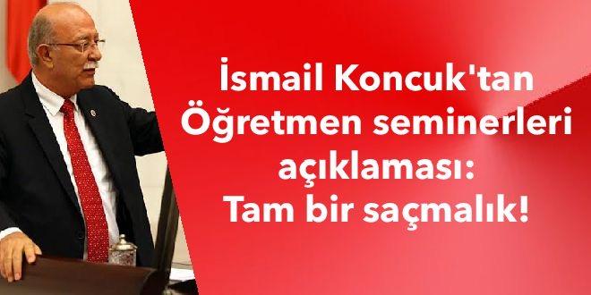 İsmail Koncuk'tan Öğretmen seminerleri açıklaması: Tam bir saçmalık!
