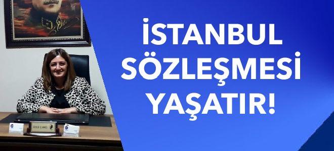 İSTANBUL SÖZLEŞMESİ YAŞATIR!