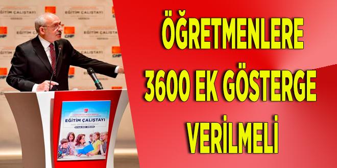 Kılıçdaroğlu: Öğretmenlere 3600 ek gösterge verilmeli