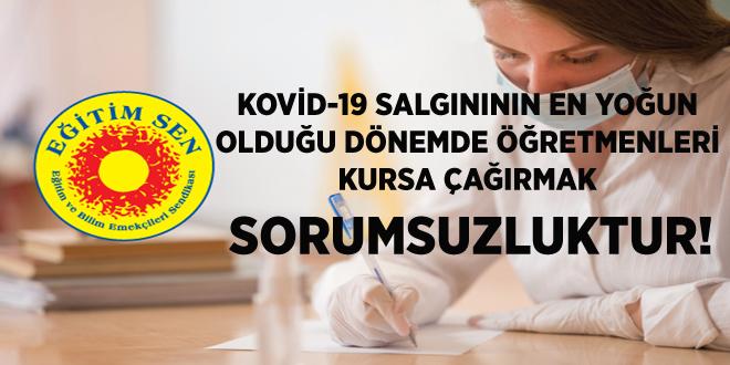 KOVİD-19 SALGINININ EN YOĞUN OLDUĞU DÖNEMDE ÖĞRETMENLERİ KURSA ÇAĞIRMAK SORUMSUZLUKTUR!