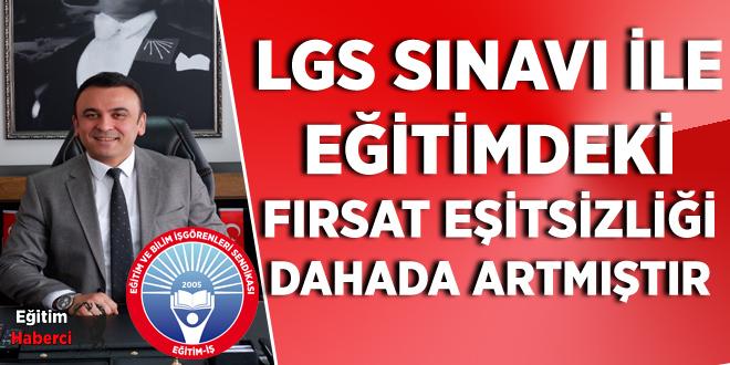 LGS SINAVI İLE EĞİTİMDEKİ FIRSAT EŞİTSİZLİĞİ DAHADA ARTMIŞTIR