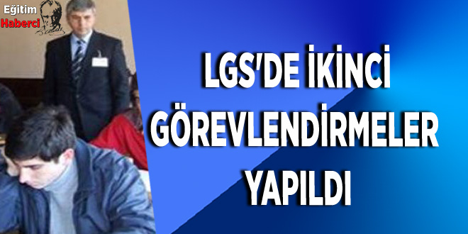 LGS'de ikinci görevlendirmeler yapıldı