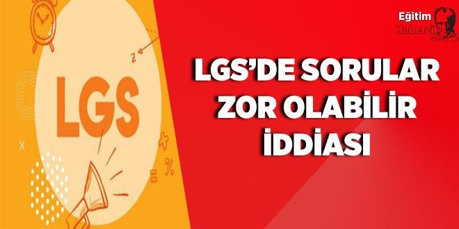 LGS'DE SORULAR ZOR OLABİLİR İDDİASI