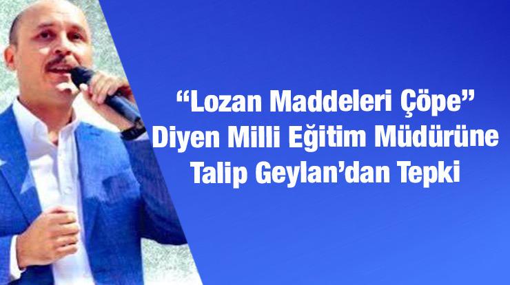 Lozan Maddeleri Çöpe Diyen Milli Eğitim Müdürüne Talip Geylan'dan Tepki