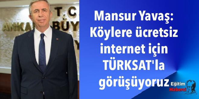 Mansur Yavaş: Köylere ücretsiz internet için TÜRKSAT'la görüşüyoruz
