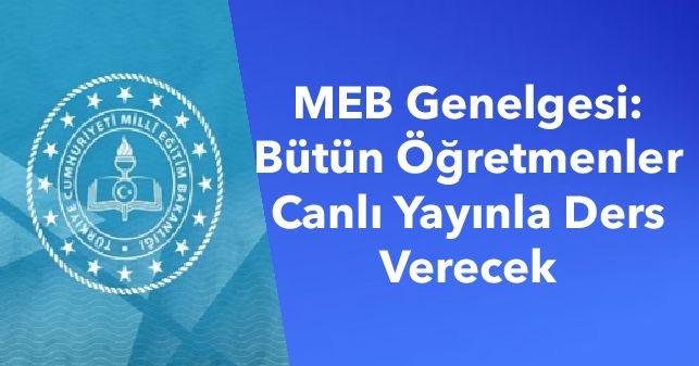 MEB Genelgesi: Bütün Öğretmenler Canlı Yayınla Ders Verecek