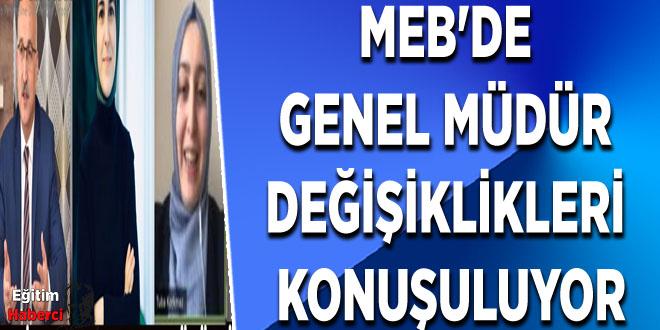 MEB'DE GENEL MÜDÜR DEĞİŞİKLİKLERİ KONUŞULUYOR
