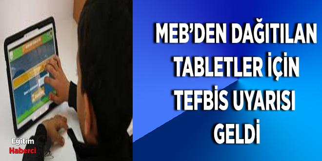 MEB'DEN DAĞITILAN  TABLETLER İÇİN  TEFBİS UYARISI  GELDİ