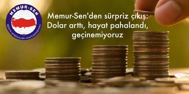 Memur-Sen'den sürpriz çıkış: Dolar arttı, hayat pahalandı, geçinemiyoruz