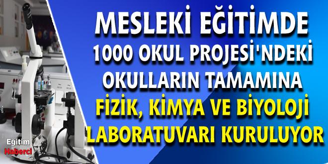 MESLEKİ EĞİTİMDE 1000 OKUL PROJESİ'NDEKİ OKULLARIN TAMAMINA FİZİK, KİMYA VE BİYOLOJİ LABORATUVARI KURULUYOR