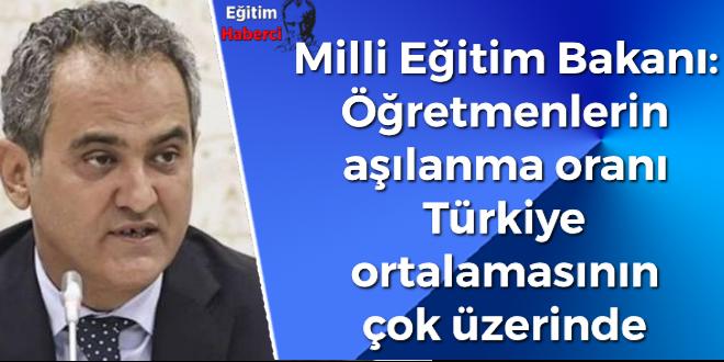Milli Eğitim Bakanı: Öğretmenlerin aşılanma oranı Türkiye ortalamasının çok üzerinde