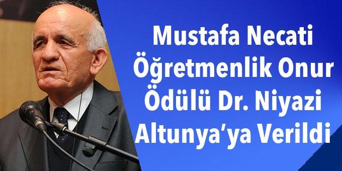Mustafa Necati Öğretmenlik Onur Ödülü Dr. Niyazi Altunya'ya Verildi