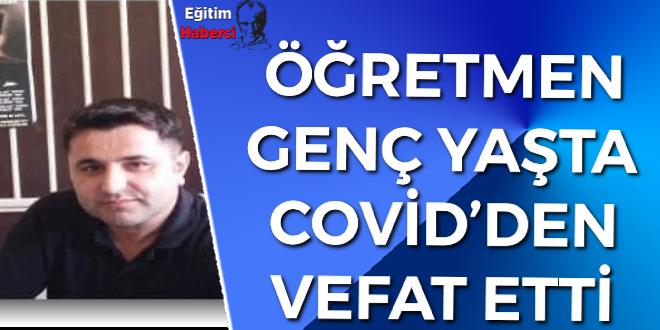 ÖĞRETMEN GENÇ YAŞTA COVİD'DEN VEFAT ETTİ