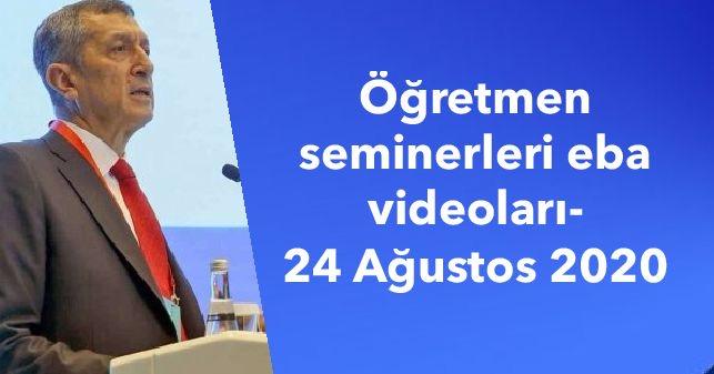 Öğretmen seminerleri eba videoları- 24 Ağustos 2020