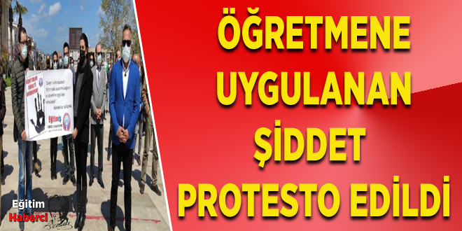 ÖĞRETMENE UYGULANAN ŞİDDET PROTESTO EDİLDİ
