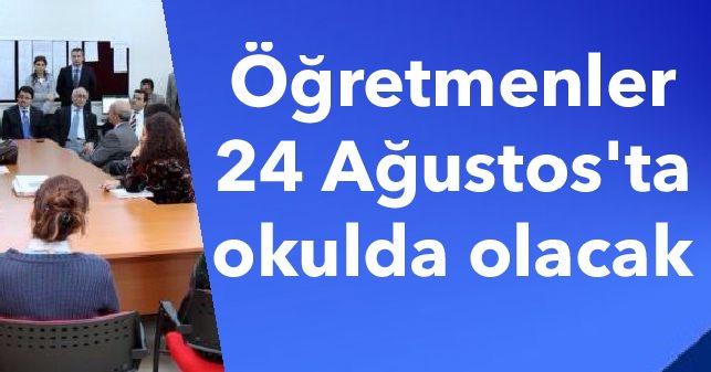 Öğretmenler 24 Ağustos'ta okulda olacak