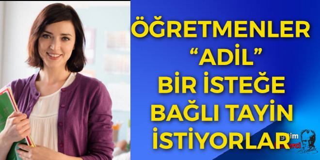 """ÖĞRETMENLER """"ADİL""""  BİR İSTEĞE  BAĞLI TAYİN İSTİYORLAR"""