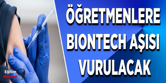 Öğretmenlere BioNTech aşısı vurulacak