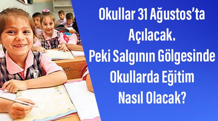 Okullar 31 Ağustos'ta  Açılacak.  Peki Salgının Gölgesinde  Okullarda Eğitim  Nasıl Olacak?