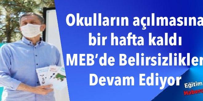 Okulların açılmasına bir hafta kaldı. MEB yetkilileri belirsizlikleri gidermelidir.