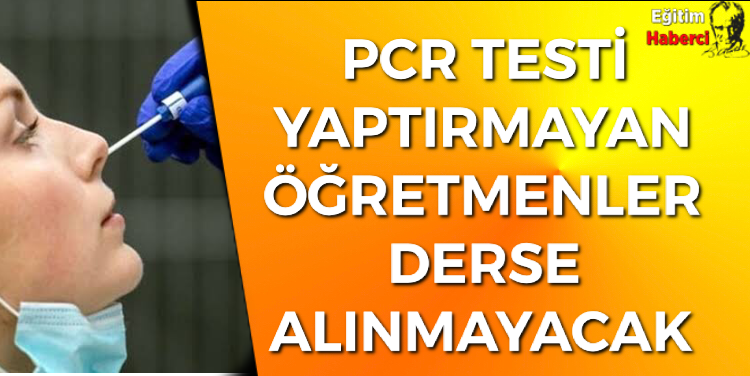 PCR testi yapmayan öğretmen derse alınmayacak
