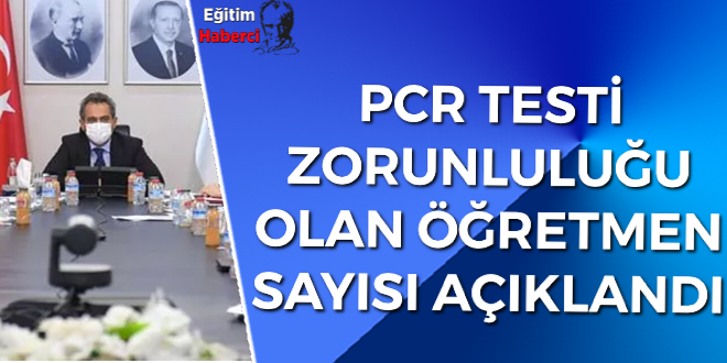 PCR TESTİ  ZORUNLULUĞU OLAN ÖĞRETMEN SAYISI AÇIKLANDI