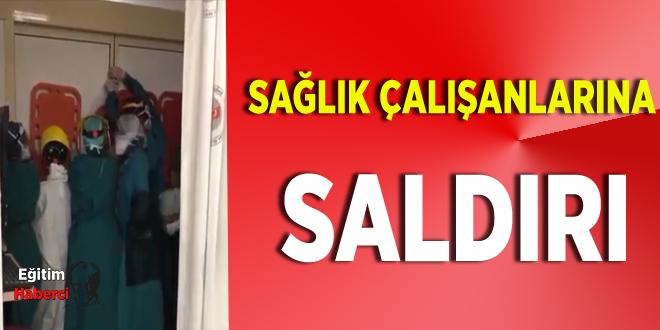 SAĞLIK ÇALIŞANLARINA SALDIRI