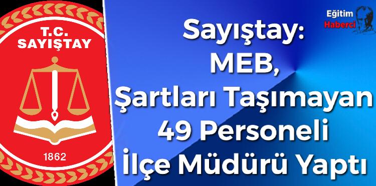 Sayıştay: MEB, Şartları Taşımayan 49 Personeli Ilçe Müdürü Yaptı