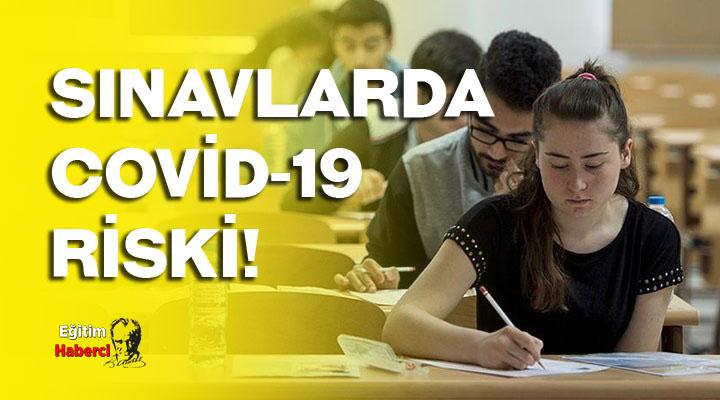 SINAVLARDA COVİD-19 RİSKİ!