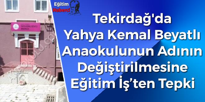 Tekirdağ'da  Yahya Kemal Beyatlı  Anaokulunun Adının Değiştirilmesine Eğitim İş'ten Tepki